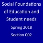 Spring18-EDU 230-002 Social Foundations of Education and Student Needs